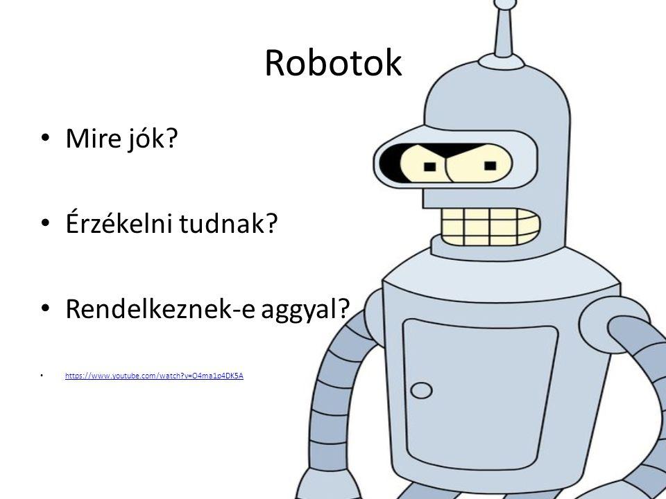 Robotok Mire jók. Érzékelni tudnak. Rendelkeznek-e aggyal.