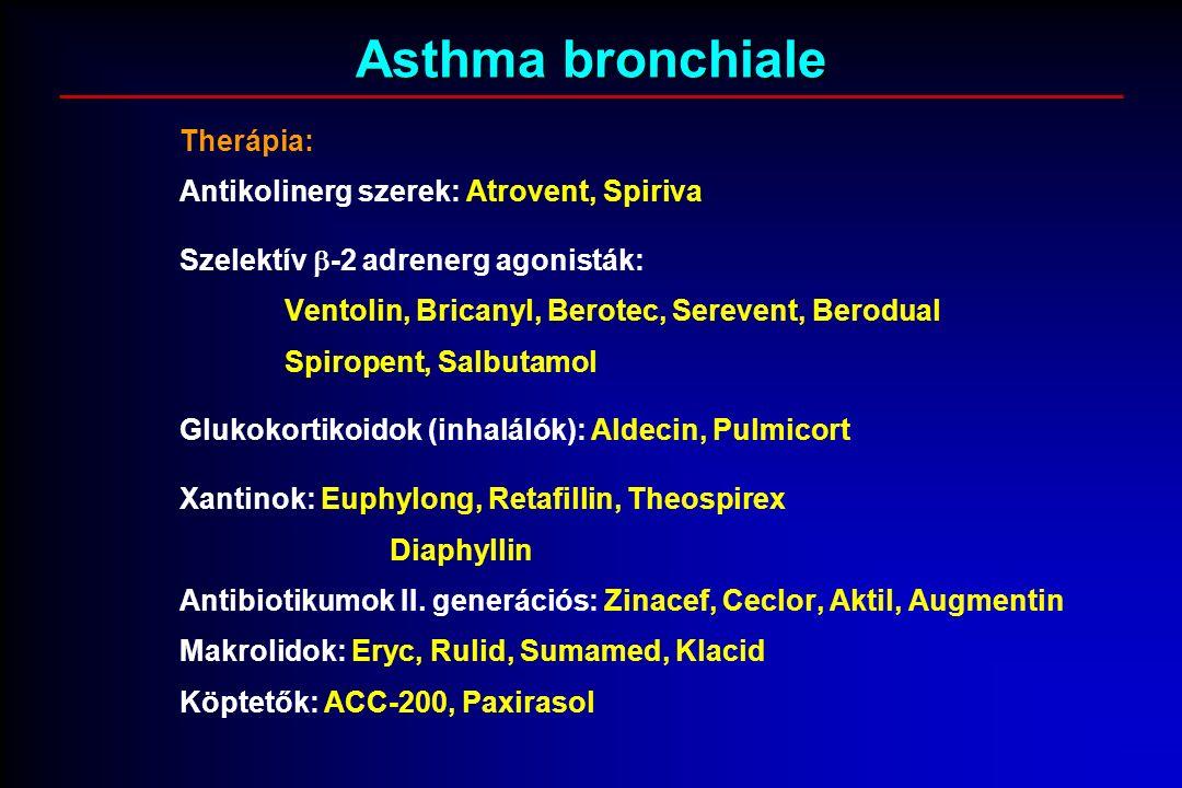 Asthma bronchiale Therápia: Antikolinerg szerek: Atrovent, Spiriva Szelektív  -2 adrenerg agonisták: Ventolin, Bricanyl, Berotec, Serevent, Berodual