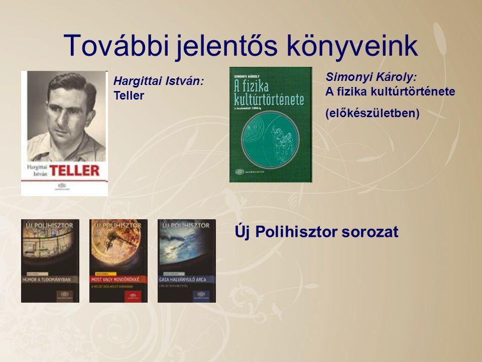 További jelentős könyveink Hargittai István: Teller Simonyi Károly: A fizika kultúrtörténete (előkészületben) Új Polihisztor sorozat