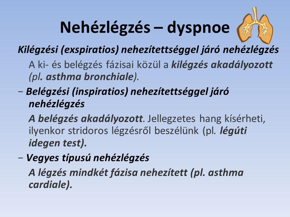 Nehézlégzés – dyspnoe Kilégzési (exspiratios) nehezítettséggel járó nehézlégzés A ki- és belégzés fázisai közül a kilégzés akadályozott (pl.