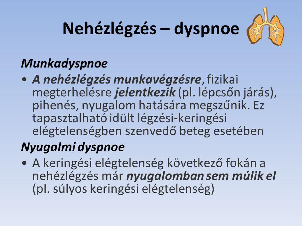 Nehézlégzés – dyspnoe Munkadyspnoe A nehézlégzés munkavégzésre, fizikai megterhelésre jelentkezik (pl.
