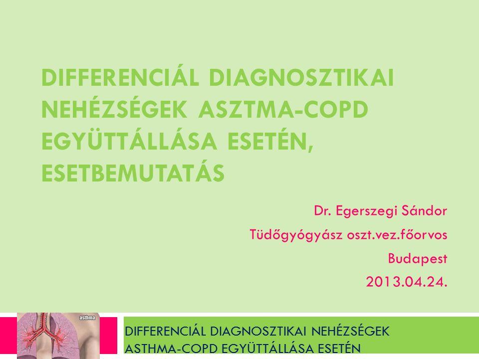 DIFFERENCIÁL DIAGNOSZTIKAI NEHÉZSÉGEK ASZTMA-COPD EGYÜTTÁLLÁSA ESETÉN, ESETBEMUTATÁS Dr.