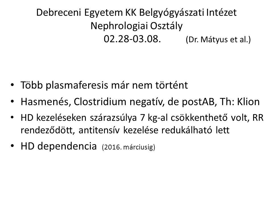 Debreceni Egyetem KK Belgyógyászati Intézet Nephrologiai Osztály 02.28-03.08. (Dr. Mátyus et al.) Több plasmaferesis már nem történt Hasmenés, Clostri