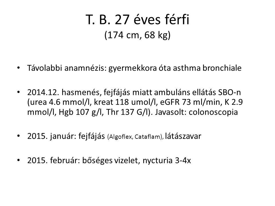 T. B. 27 éves férfi (174 cm, 68 kg) Távolabbi anamnézis: gyermekkora óta asthma bronchiale 2014.12. hasmenés, fejfájás miatt ambuláns ellátás SBO-n (u