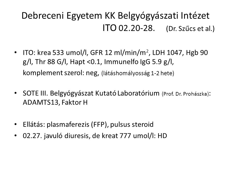 Debreceni Egyetem KK Belgyógyászati Intézet ITO 02.20-28. (Dr. Szűcs et al.) ITO: krea 533 umol/l, GFR 12 ml/min/m 2, LDH 1047, Hgb 90 g/l, Thr 88 G/l