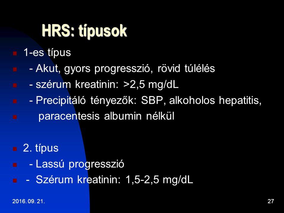 HRS: típusok HRS: típusok 1-es típus - Akut, gyors progresszió, rövid túlélés - szérum kreatinin: >2,5 mg/dL - Precipitáló tényezők: SBP, alkoholos hepatitis, paracentesis albumin nélkül 2.