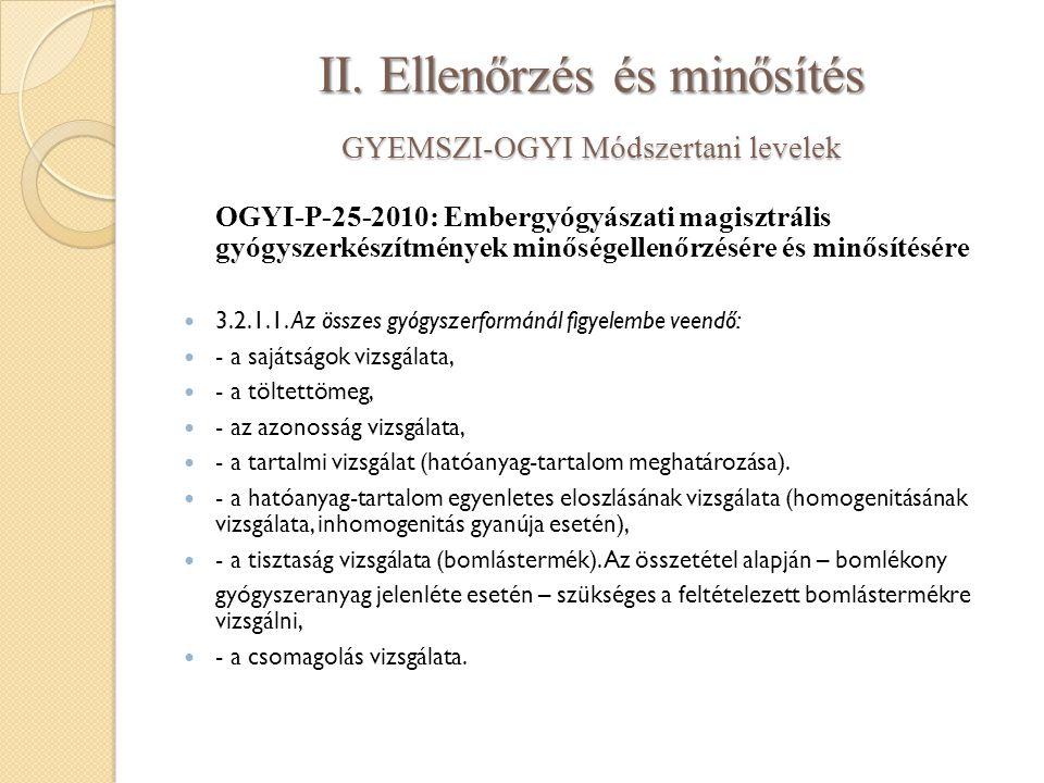 II. Ellenőrzés és minősítés GYEMSZI-OGYI Módszertani levelek OGYI-P-25-2010: Embergyógyászati magisztrális gyógyszerkészítmények minőségellenőrzésére