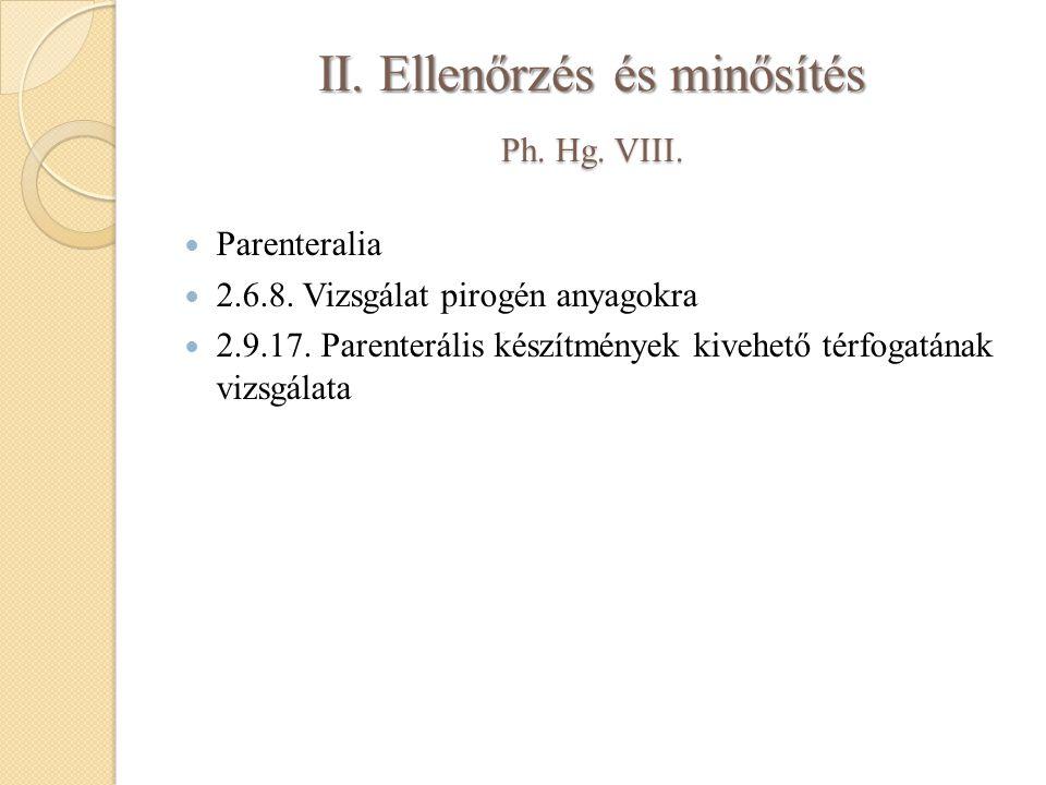 II. Ellenőrzés és minősítés Ph. Hg. VIII. Parenteralia 2.6.8. Vizsgálat pirogén anyagokra 2.9.17. Parenterális készítmények kivehető térfogatának vizs