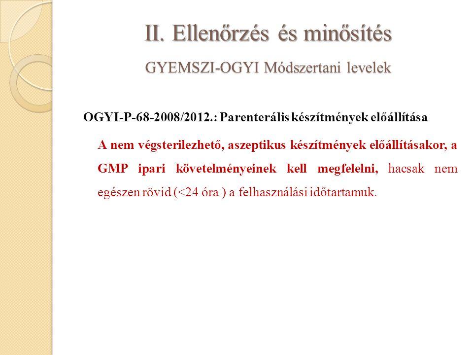 II. Ellenőrzés és minősítés GYEMSZI-OGYI Módszertani levelek OGYI-P-68-2008/2012.: Parenterális készítmények előállítása A nem végsterilezhető, aszept