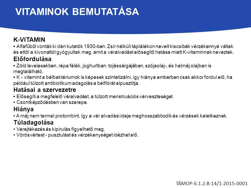 VITAMINOK BEMUTATÁSA K-VITAMIN Alfafűből vonták ki dán kutatók 1930-ban.