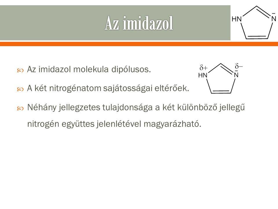  Az imidazol molekula dipólusos.  A két nitrogénatom sajátosságai eltérőek.