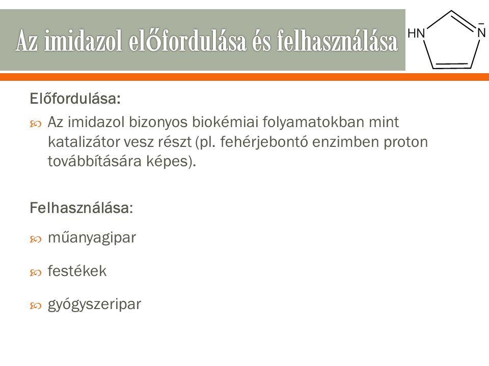 Előfordulása:  Az imidazol bizonyos biokémiai folyamatokban mint katalizátor vesz részt (pl.