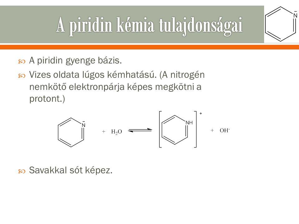  A piridin gyenge bázis.  Vizes oldata lúgos kémhatású.