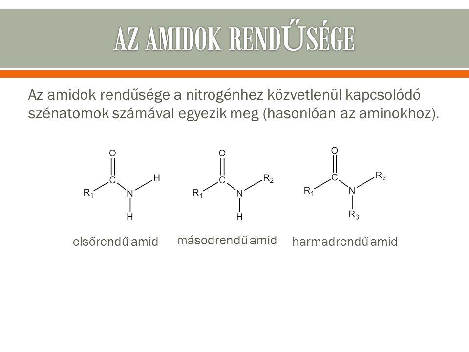 Az amidok rendűsége a nitrogénhez közvetlenül kapcsolódó szénatomok számával egyezik meg (hasonlóan az aminokhoz).