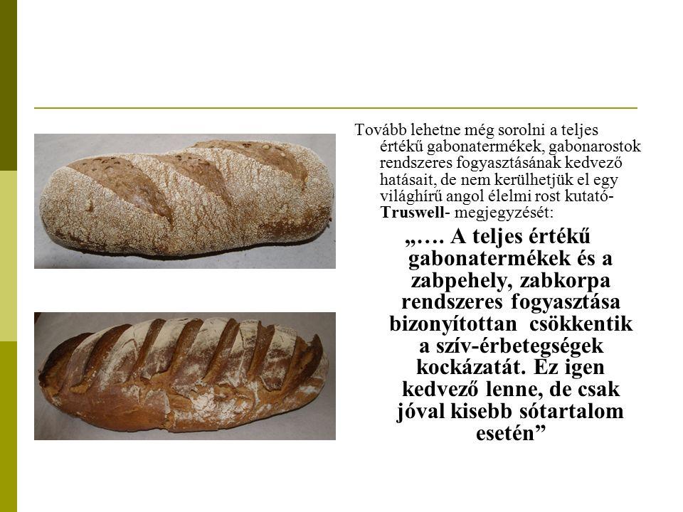 """Tovább lehetne még sorolni a teljes értékű gabonatermékek, gabonarostok rendszeres fogyasztásának kedvező hatásait, de nem kerülhetjük el egy világhírű angol élelmi rost kutató- Truswell- megjegyzését: """"…."""