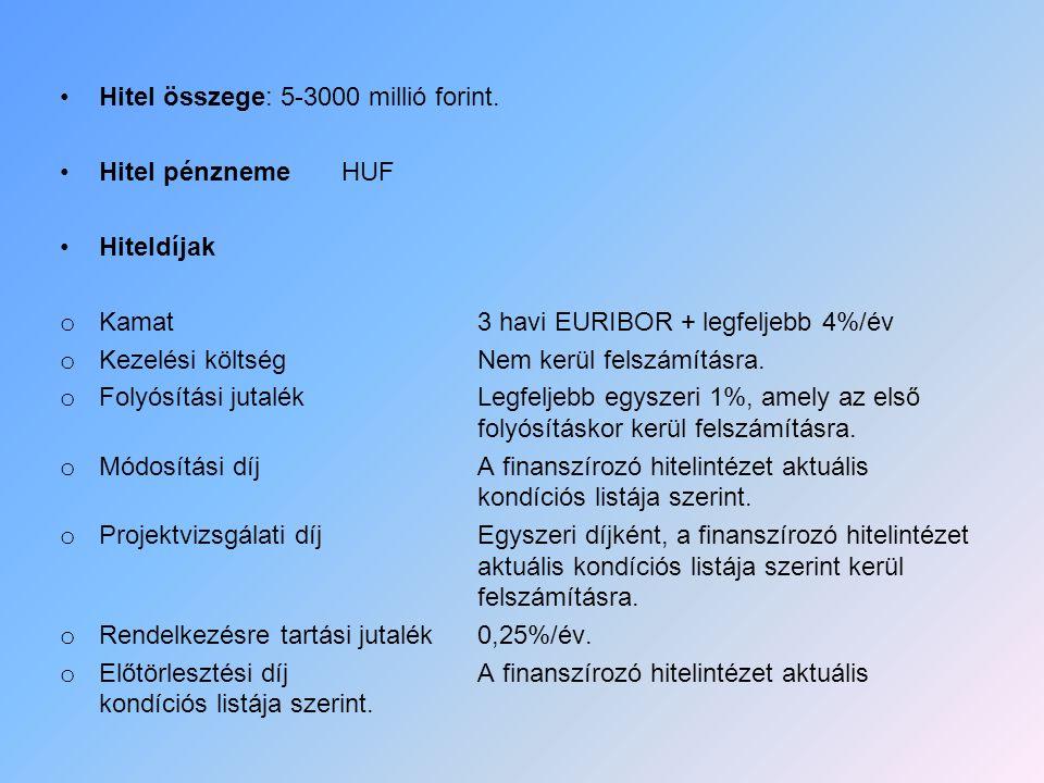 Hitel összege: 5-3000 millió forint. Hitel pénzneme HUF Hiteldíjak o Kamat3 havi EURIBOR + legfeljebb 4%/év o Kezelési költségNem kerül felszámításra.