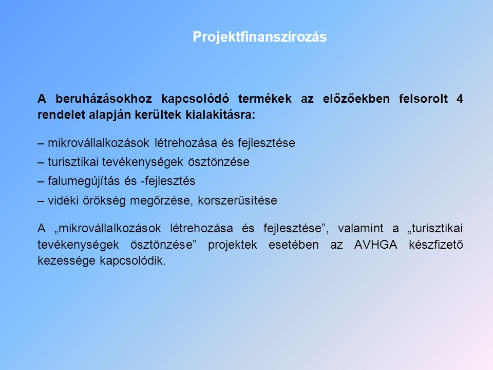 A beruházásokhoz kapcsolódó termékek az előzőekben felsorolt 4 rendelet alapján kerültek kialakításra: – mikrovállalkozások létrehozása és fejlesztése