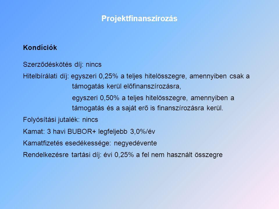 Projektfinanszírozás Kondíciók Szerződéskötés díj: nincs Hitelbírálati díj: egyszeri 0,25% a teljes hitelösszegre, amennyiben csak a támogatás kerül e
