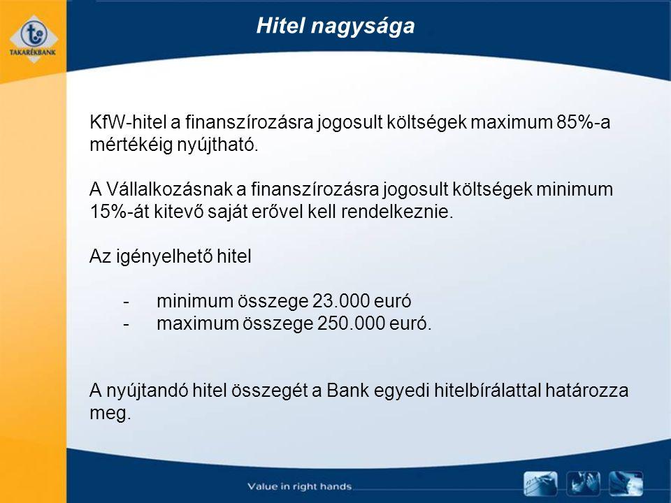 Hitel nagysága KfW-hitel a finanszírozásra jogosult költségek maximum 85%-a mértékéig nyújtható. A Vállalkozásnak a finanszírozásra jogosult költségek