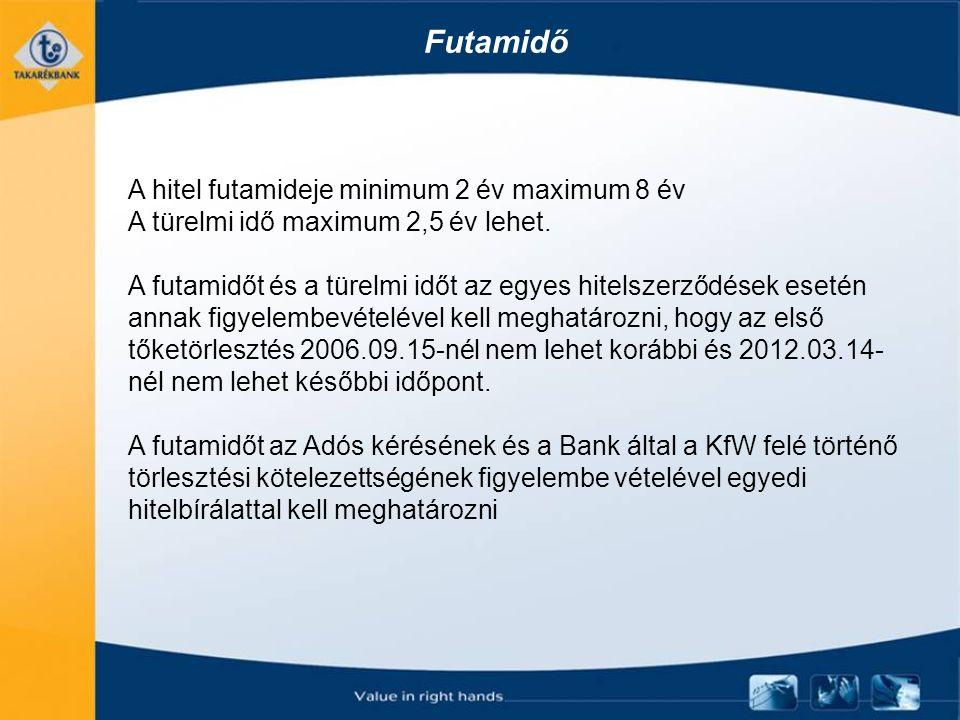 Futamidő A hitel futamideje minimum 2 év maximum 8 év A türelmi idő maximum 2,5 év lehet. A futamidőt és a türelmi időt az egyes hitelszerződések eset