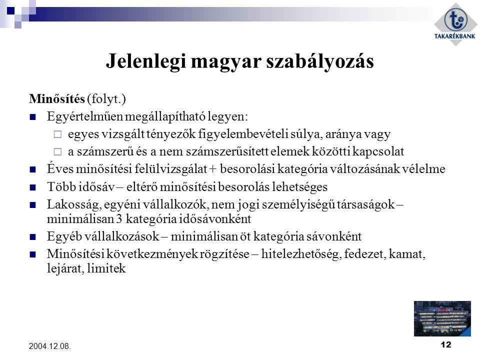 12 2004.12.08. Jelenlegi magyar szabályozás Minősítés (folyt.) Egyértelműen megállapítható legyen:  egyes vizsgált tényezők figyelembevételi súlya, a