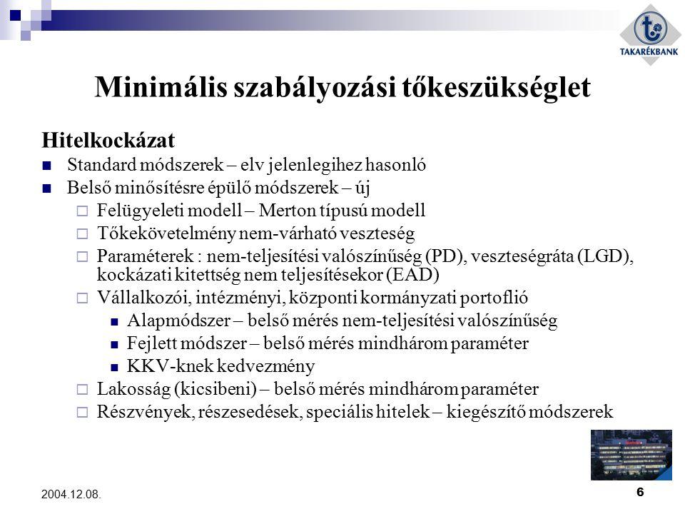 6 2004.12.08. Minimális szabályozási tőkeszükséglet Hitelkockázat Standard módszerek – elv jelenlegihez hasonló Belső minősítésre épülő módszerek – új