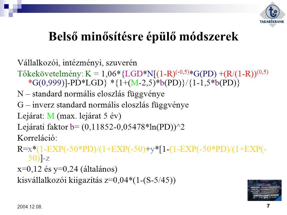7 2004.12.08. Belső minősítésre épülő módszerek Vállalkozói, intézményi, szuverén Tőkekövetelmény: K = 1,06*{LGD*N[(1-R) (-0,5) *G(PD) +(R/(1-R)) (0,5