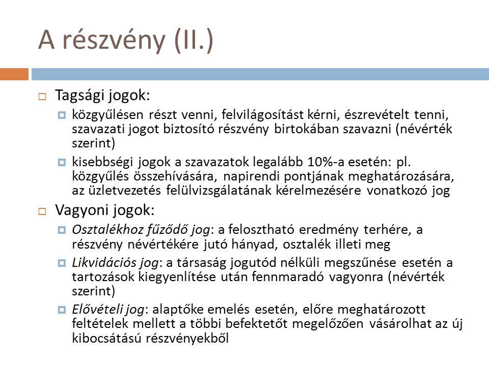 A részvény (II.)  Tagsági jogok:  közgyűlésen részt venni, felvilágosítást kérni, észrevételt tenni, szavazati jogot biztosító részvény birtokában s