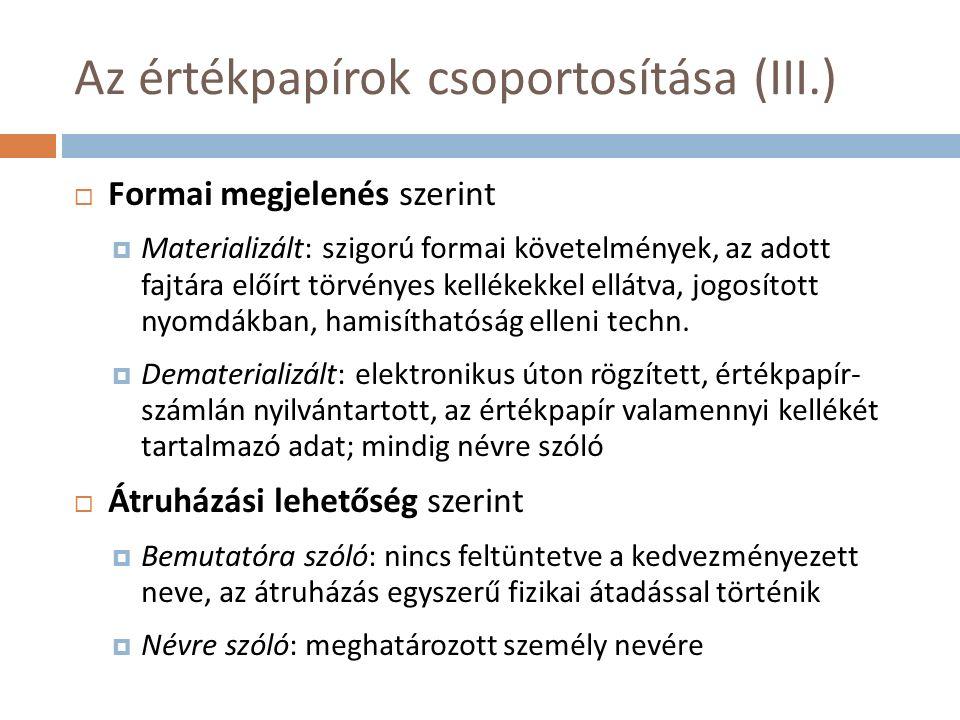 Az értékpapírok csoportosítása (III.)  Formai megjelenés szerint  Materializált: szigorú formai követelmények, az adott fajtára előírt törvényes kellékekkel ellátva, jogosított nyomdákban, hamisíthatóság elleni techn.