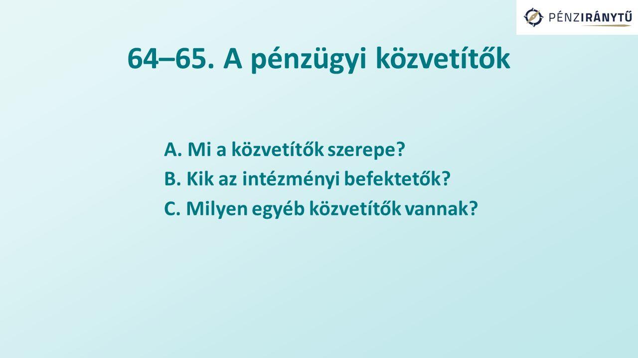 64–65. A pénzügyi közvetítők A. Mi a közvetítők szerepe.