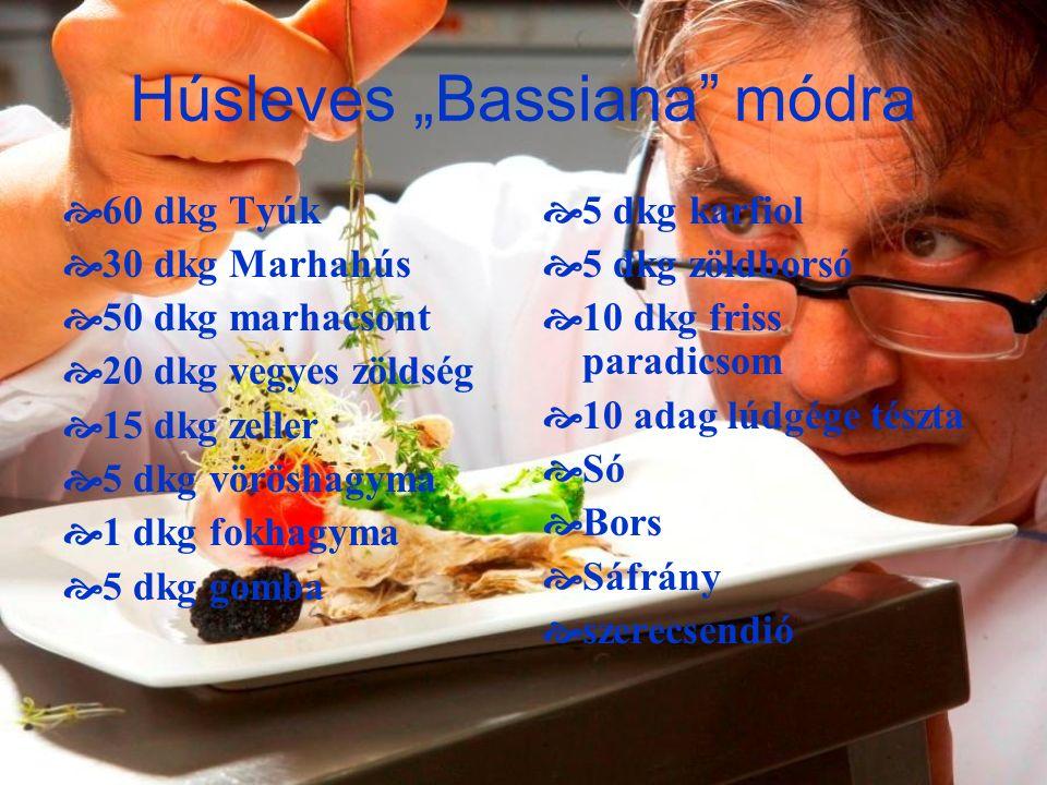 """Húsleves """"Bassiana"""" módra  60 dkg Tyúk  30 dkg Marhahús  50 dkg marhacsont  20 dkg vegyes zöldség  15 dkg zeller  5 dkg vöröshagyma  1 dkg fokh"""