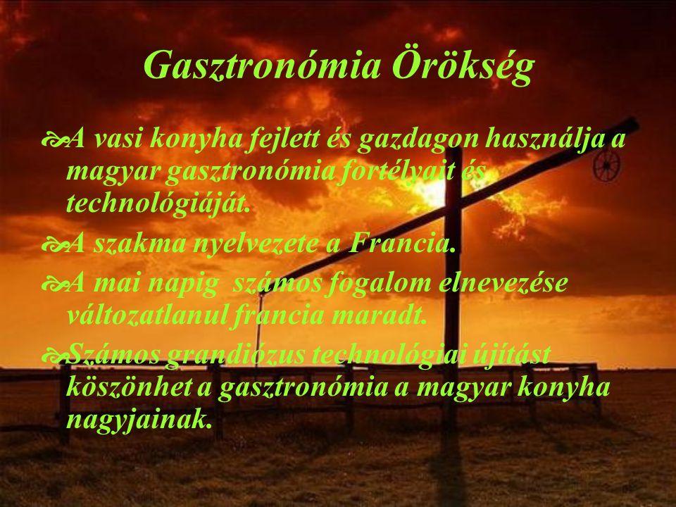 Gasztronómia Örökség  A vasi konyha fejlett és gazdagon használja a magyar gasztronómia fortélyait és technológiáját.  A szakma nyelvezete a Francia