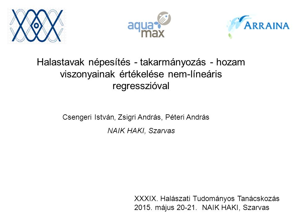 Csengeri István' Zsigri András, Péteri András NAIK HAKI, Szarvas Halastavak népesítés - takarmányozás - hozam viszonyainak értékelése nem-líneáris regresszióval XXXIX.