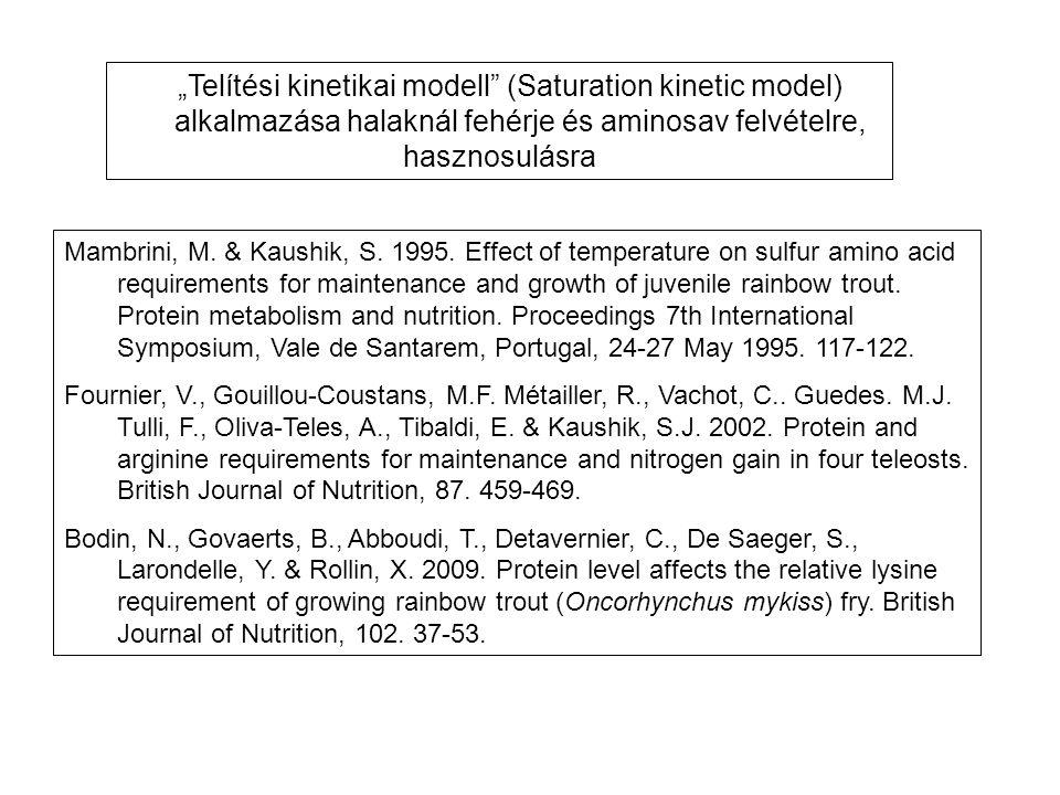 """""""Telítési kinetikai modell (Saturation kinetic model) alkalmazása halaknál fehérje és aminosav felvételre, hasznosulásra Mambrini, M."""