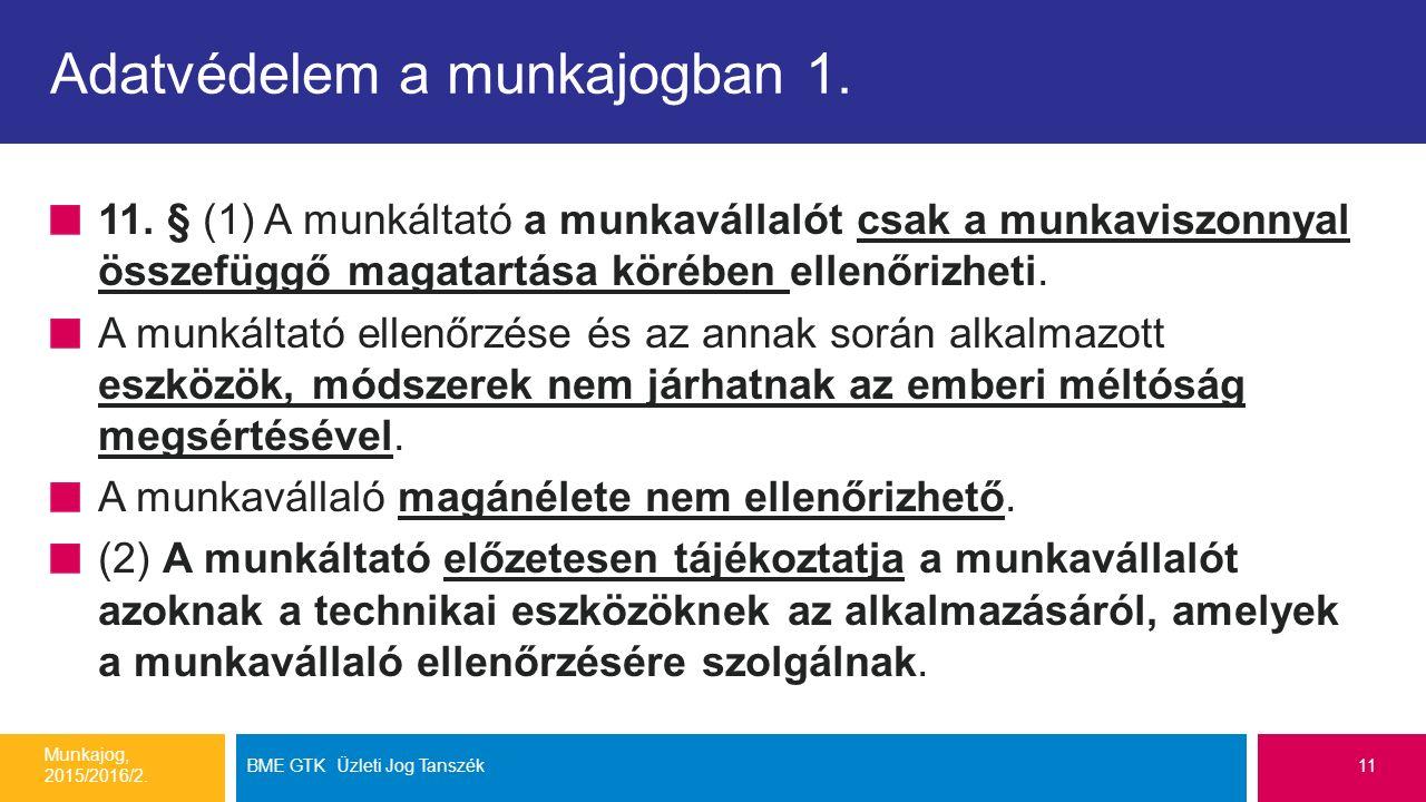 Adatvédelem a munkajogban 1. 11. § (1) A munkáltató a munkavállalót csak a munkaviszonnyal összefüggő magatartása körében ellenőrizheti. A munkáltató