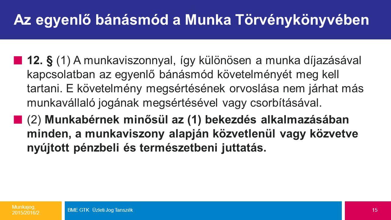 Az egyenlő bánásmód a Munka Törvénykönyvében 12. § (1) A munkaviszonnyal, így különösen a munka díjazásával kapcsolatban az egyenlő bánásmód követelmé