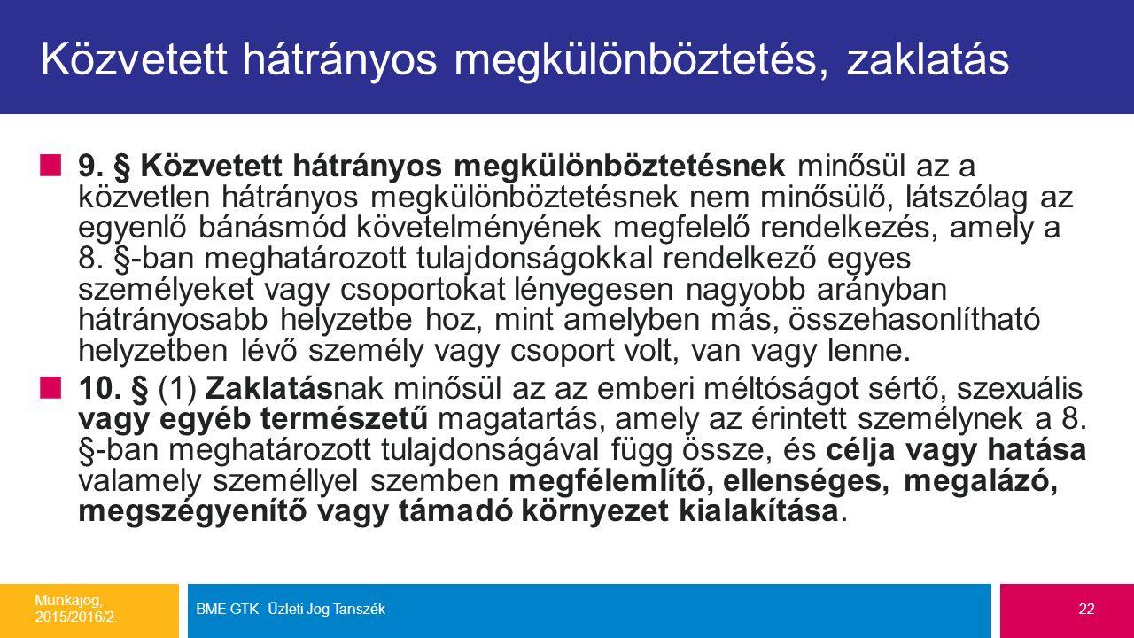 Közvetett hátrányos megkülönböztetés, zaklatás 9. § Közvetett hátrányos megkülönböztetésnek minősül az a közvetlen hátrányos megkülönböztetésnek nem m