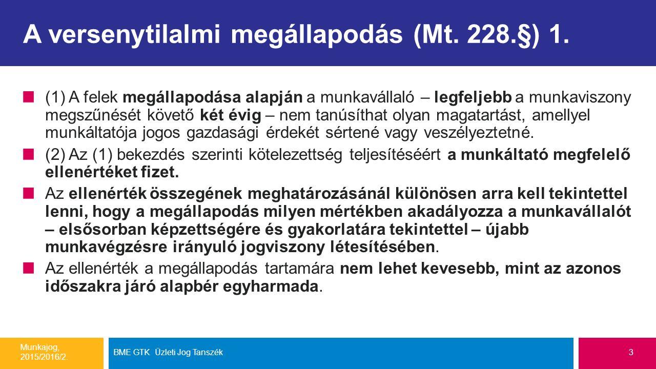 A versenytilalmi megállapodás (Mt. 228.§) 1. (1) A felek megállapodása alapján a munkavállaló – legfeljebb a munkaviszony megszűnését követő két évig