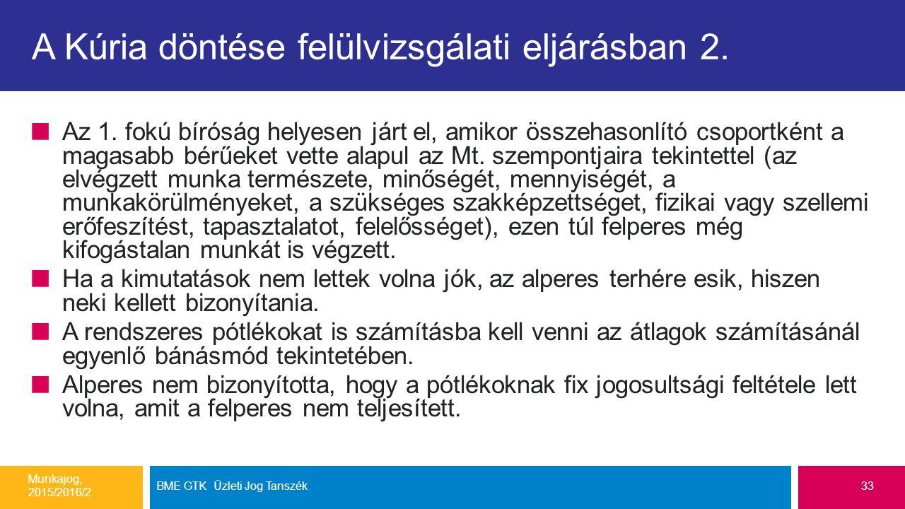 A Kúria döntése felülvizsgálati eljárásban 2. Az 1. fokú bíróság helyesen járt el, amikor összehasonlító csoportként a magasabb bérűeket vette alapul