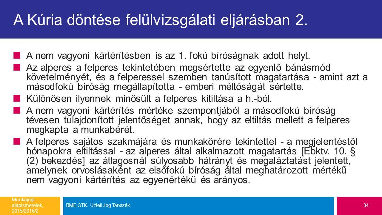 A Kúria döntése felülvizsgálati eljárásban 2. A nem vagyoni kártérítésben is az 1. fokú bíróságnak adott helyt. Az alperes a felperes tekintetében meg