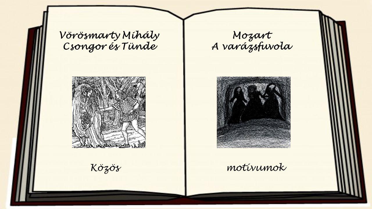 Vörösmarty Mihály Csongor és Tünde Mozart A varázsfuvola Közösmotívumok