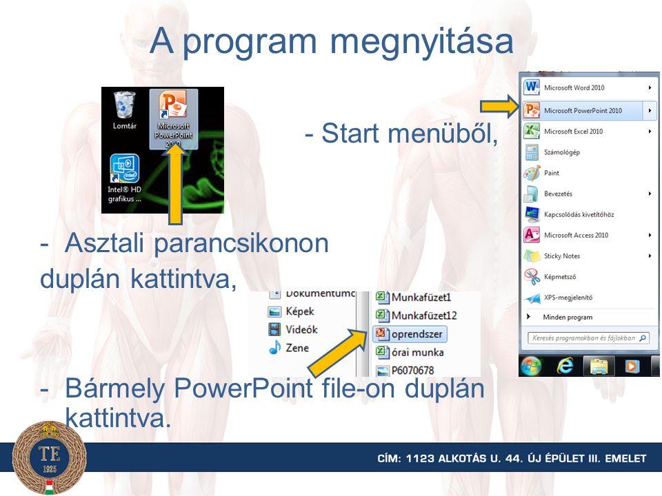 A program megnyitása Start menüből, Asztali parancsikonon duplán kattintva, Bármely PowerPoint file-on duplán kattintva.