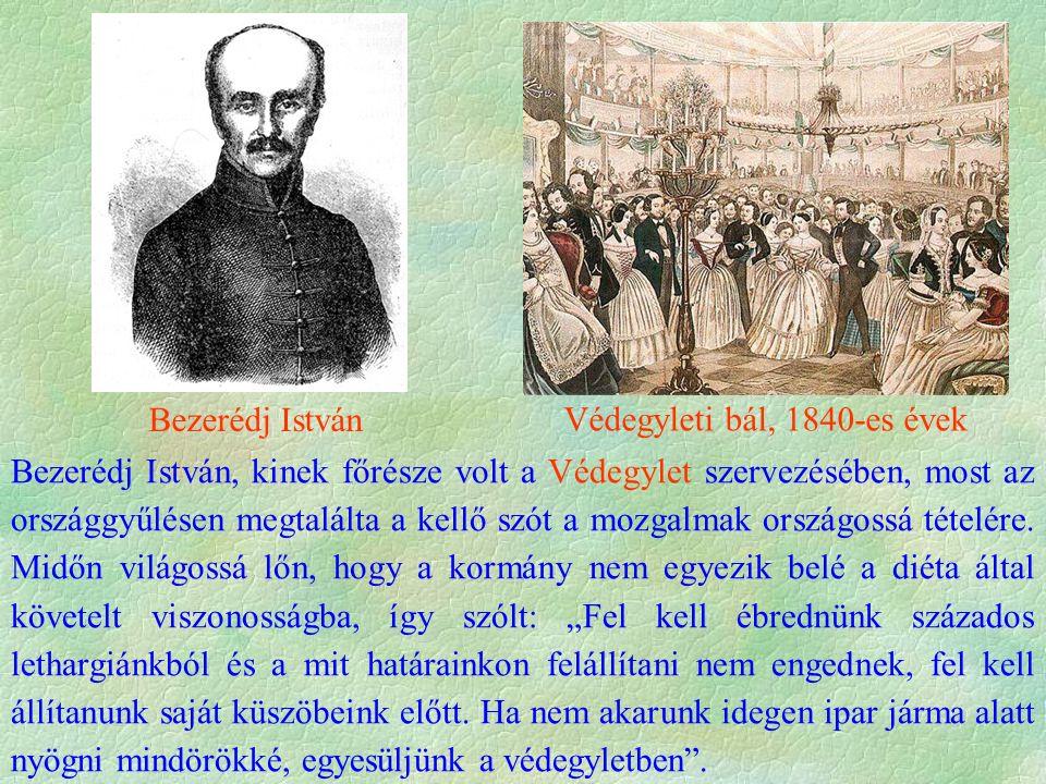 Védegyleti bál, 1840-es évek Bezerédj István, kinek főrésze volt a Védegylet szervezésében, most az országgyűlésen megtalálta a kellő szót a mozgalmak
