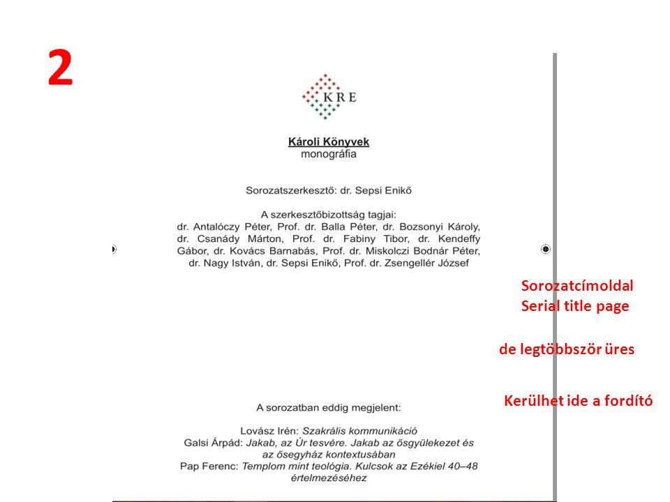 2 Sorozatcímoldal Serial title page de legtöbbször üres Kerülhet ide a fordító