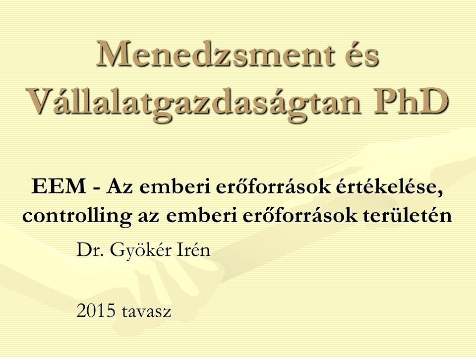 Menedzsment és Vállalatgazdaságtan PhD EEM - Az emberi erőforrások értékelése, controlling az emberi erőforrások területén Dr.