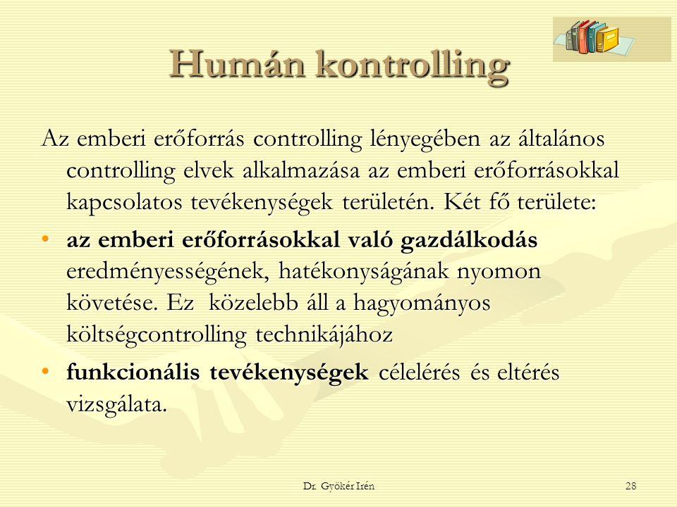 Dr. Gyökér Irén28 Humán kontrolling Az emberi erőforrás controlling lényegében az általános controlling elvek alkalmazása az emberi erőforrásokkal kap