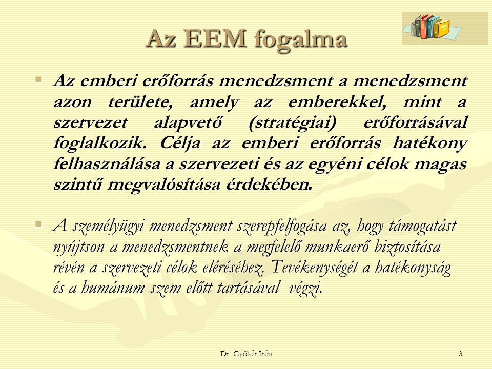 Dr. Gyökér Irén3 Az EEM fogalma  Az emberi erőforrás menedzsment a menedzsment azon területe, amely az emberekkel, mint a szervezet alapvető (stratég