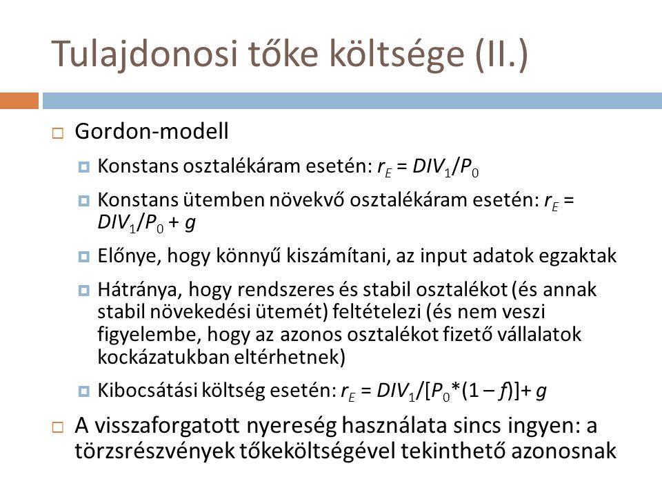 Tulajdonosi tőke költsége (II.)  Gordon-modell  Konstans osztalékáram esetén: r E = DIV 1 /P 0  Konstans ütemben növekvő osztalékáram esetén: r E =