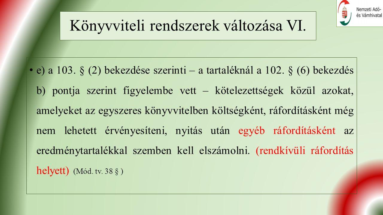 Könyvviteli rendszerek változása VI. e) a 103. § (2) bekezdése szerinti – a tartaléknál a 102.
