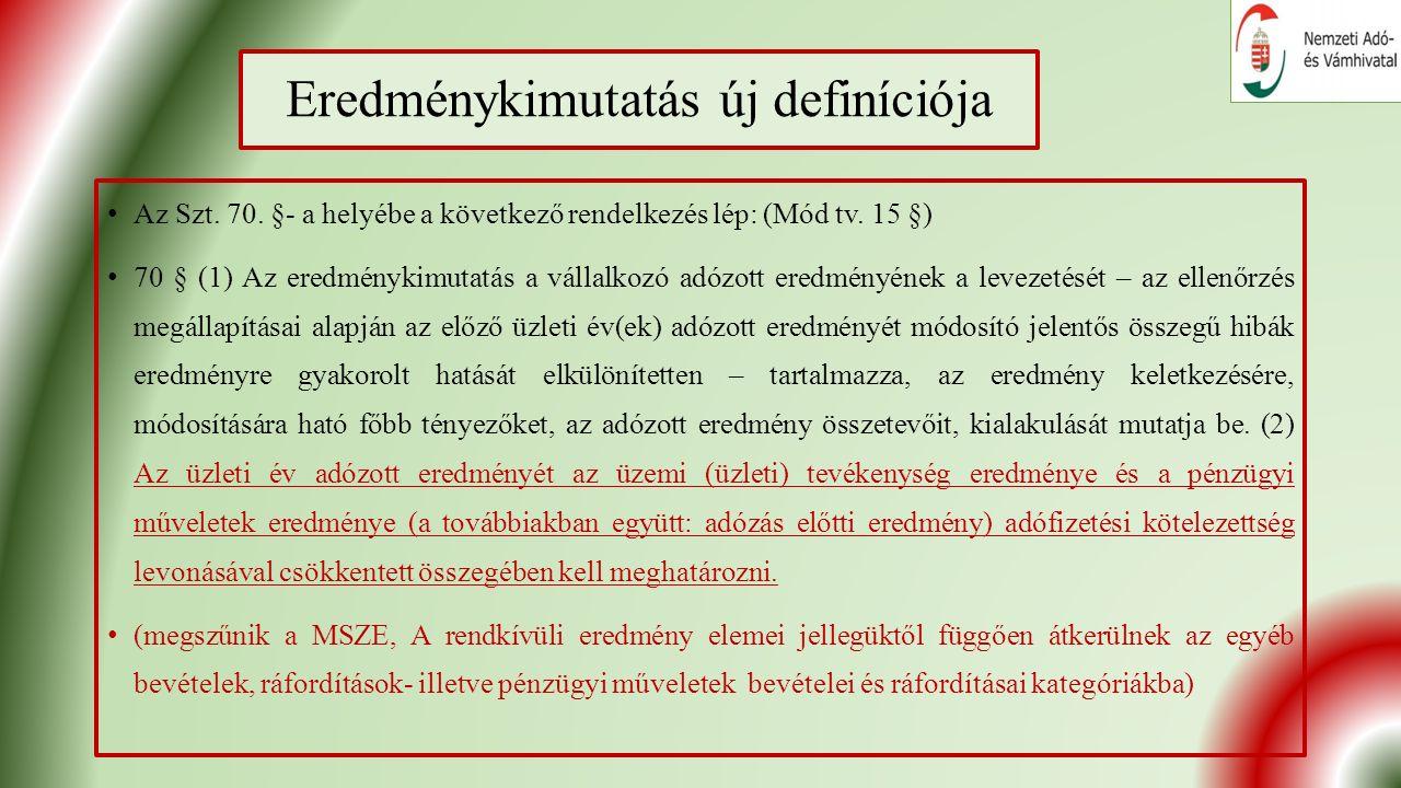 Eredménykimutatás új definíciója Az Szt. 70. §- a helyébe a következő rendelkezés lép: (Mód tv.